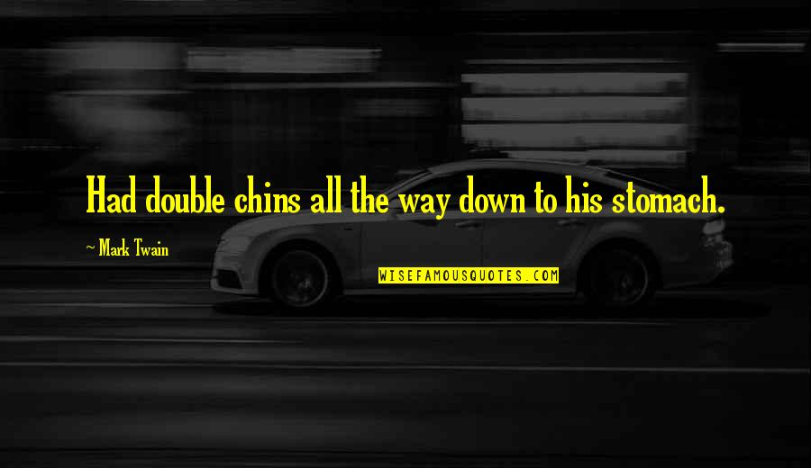 Funny But Sarcastic Quotes By Mark Twain: Had double chins all the way down to