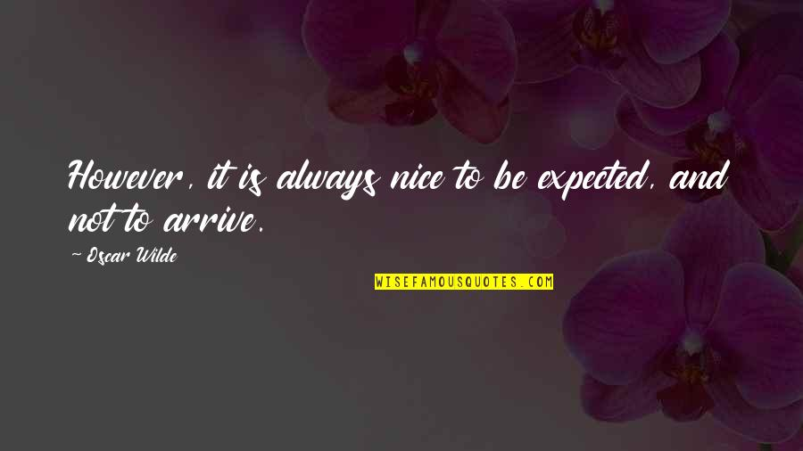 Funny But Sarcastic Quotes By Oscar Wilde: However, it is always nice to be expected,