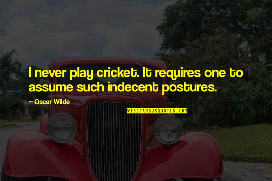 Funny But Sarcastic Quotes By Oscar Wilde: I never play cricket. It requires one to