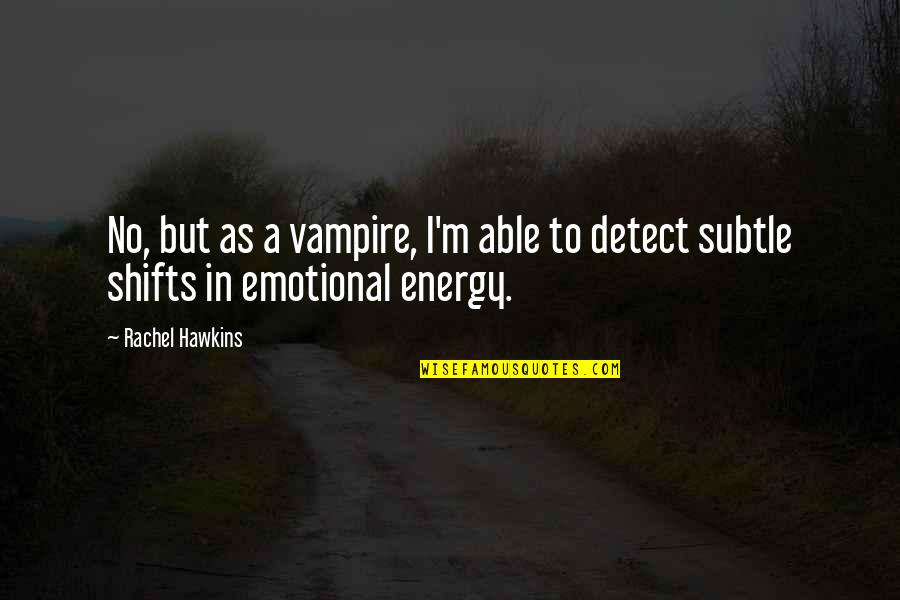 Funny But Sarcastic Quotes By Rachel Hawkins: No, but as a vampire, I'm able to
