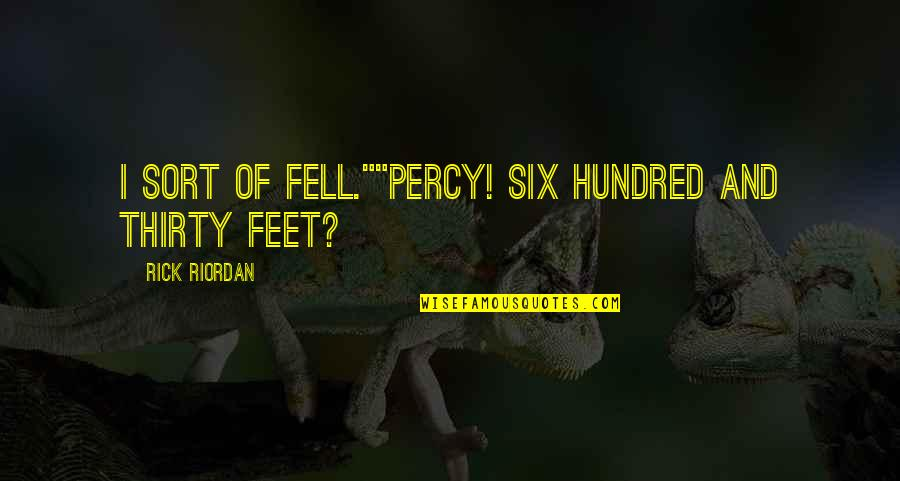 """Funny But Sarcastic Quotes By Rick Riordan: I sort of fell.""""""""Percy! Six hundred and thirty"""