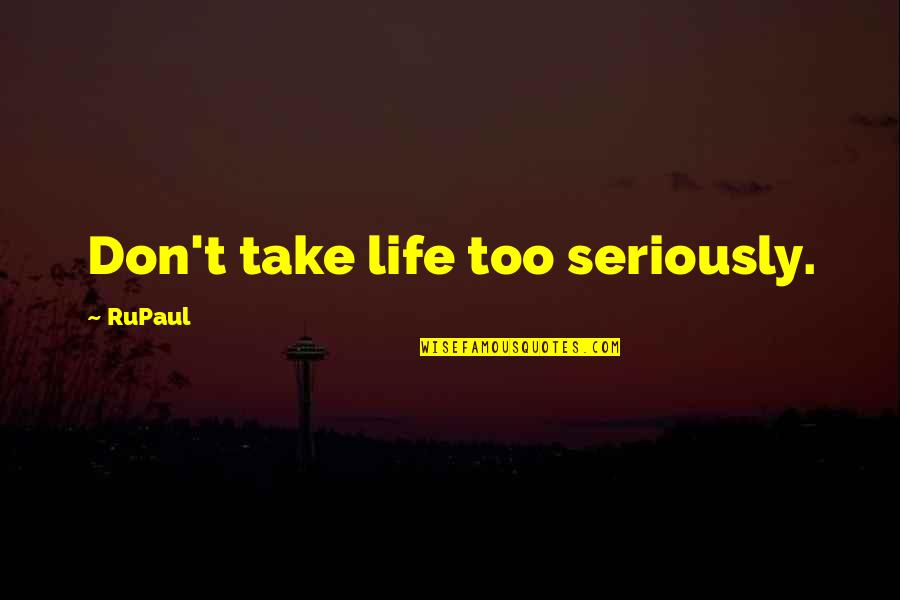 Funny But Sarcastic Quotes By RuPaul: Don't take life too seriously.