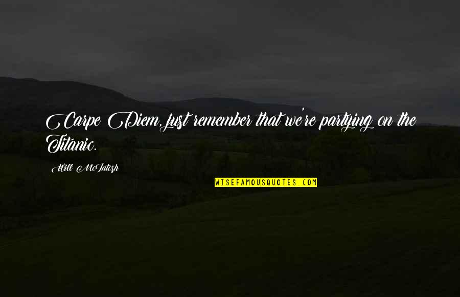 Funny But Sarcastic Quotes By Will McIntosh: Carpe Diem, just remember that we're partying on