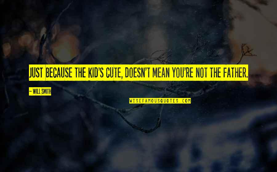 Funny But Sarcastic Quotes By Will Smith: Just because the kid's cute, doesn't mean you're