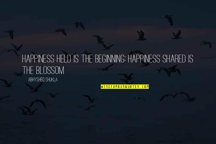 Funny But Wisdom Quotes By Abhysheq Shukla: Happiness held is the beginning; happiness shared is
