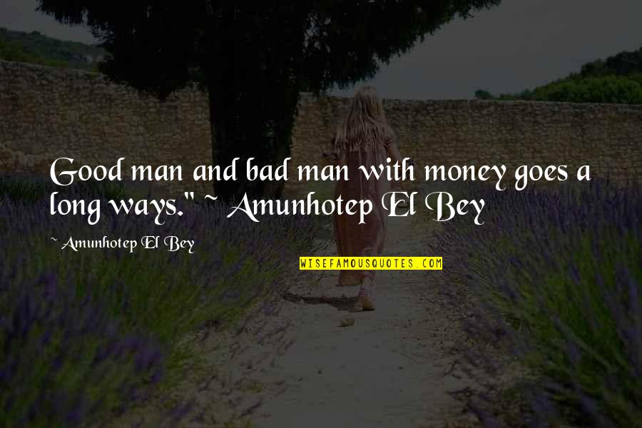 Funny But Wisdom Quotes By Amunhotep El Bey: Good man and bad man with money goes