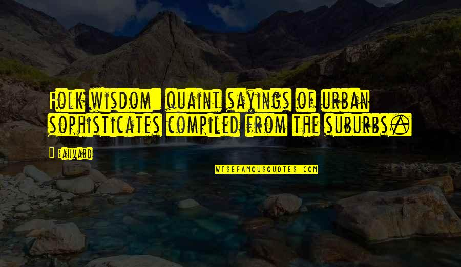 Funny But Wisdom Quotes By Bauvard: Folk wisdom: quaint sayings of urban sophisticates compiled