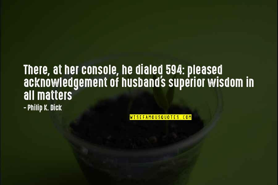 Funny But Wisdom Quotes By Philip K. Dick: There, at her console, he dialed 594: pleased