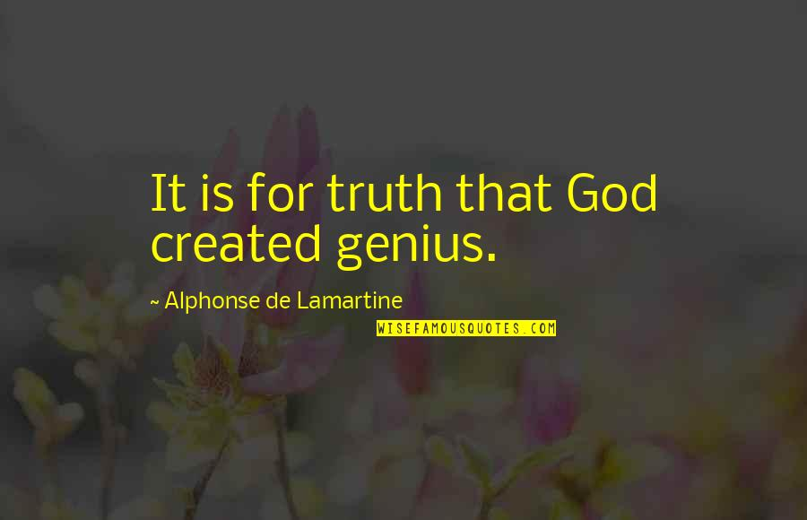 Funny Captain Picard Quotes By Alphonse De Lamartine: It is for truth that God created genius.