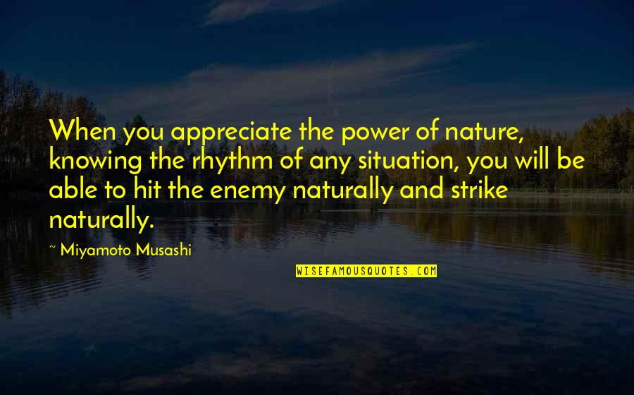 Funny Captain Picard Quotes By Miyamoto Musashi: When you appreciate the power of nature, knowing