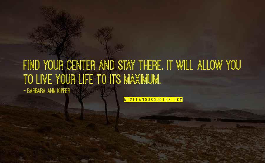Funny Career Advice Quotes By Barbara Ann Kipfer: Find your center and stay there. It will