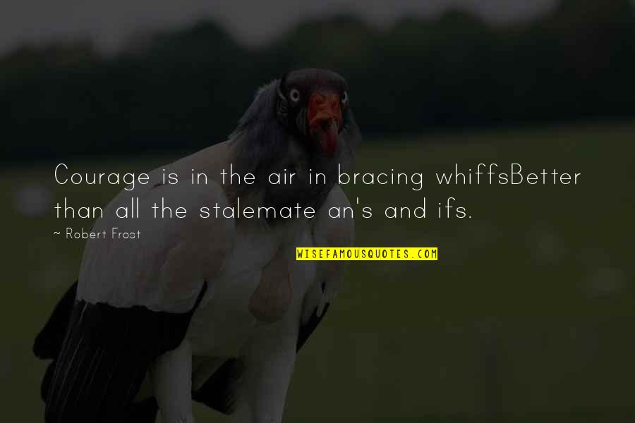 Funny Caregivers Quotes By Robert Frost: Courage is in the air in bracing whiffsBetter