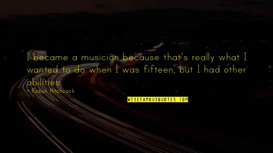 Funny Caregivers Quotes By Robyn Hitchcock: I became a musician because that's really what