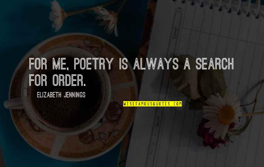 Funny Celebration Quotes By Elizabeth Jennings: For me, poetry is always a search for