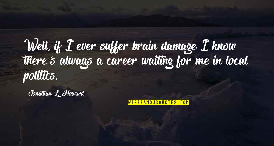 Funny Celebration Quotes By Jonathan L. Howard: Well, if I ever suffer brain damage I