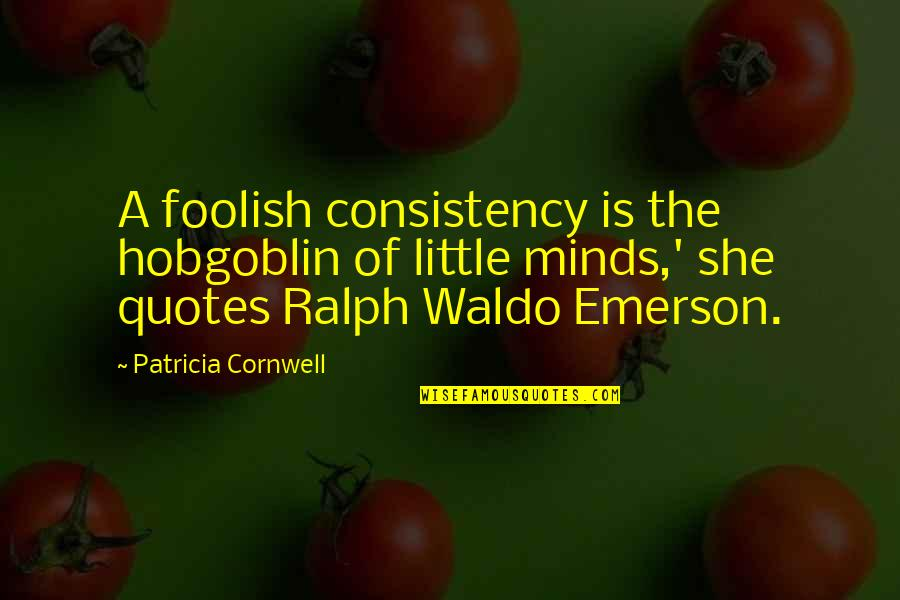 Funny Celebration Quotes By Patricia Cornwell: A foolish consistency is the hobgoblin of little