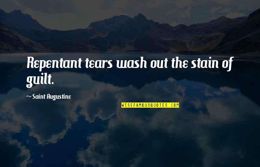 Funny Celebration Quotes By Saint Augustine: Repentant tears wash out the stain of guilt.