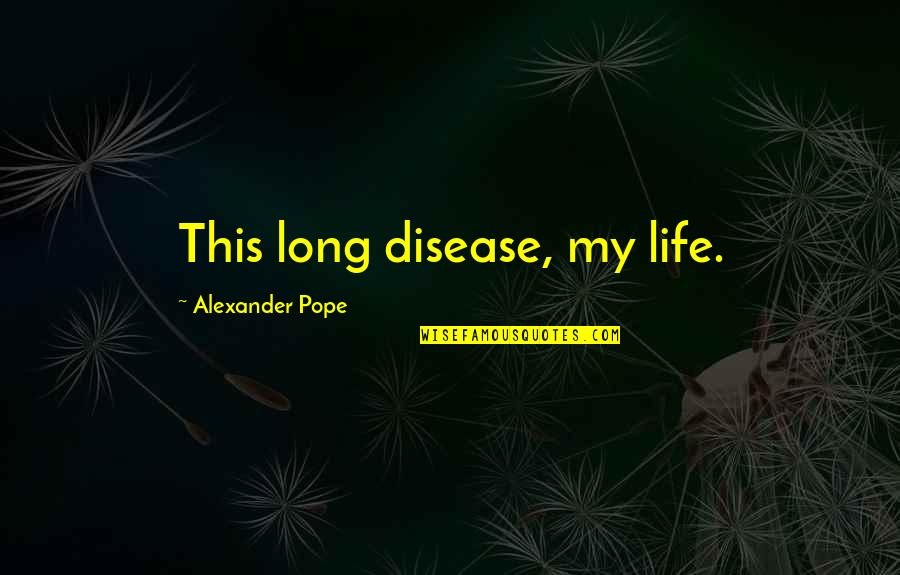 Funny Chat Up Line Quotes By Alexander Pope: This long disease, my life.