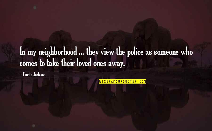 Funny Childbirth Quotes By Curtis Jackson: In my neighborhood ... they view the police
