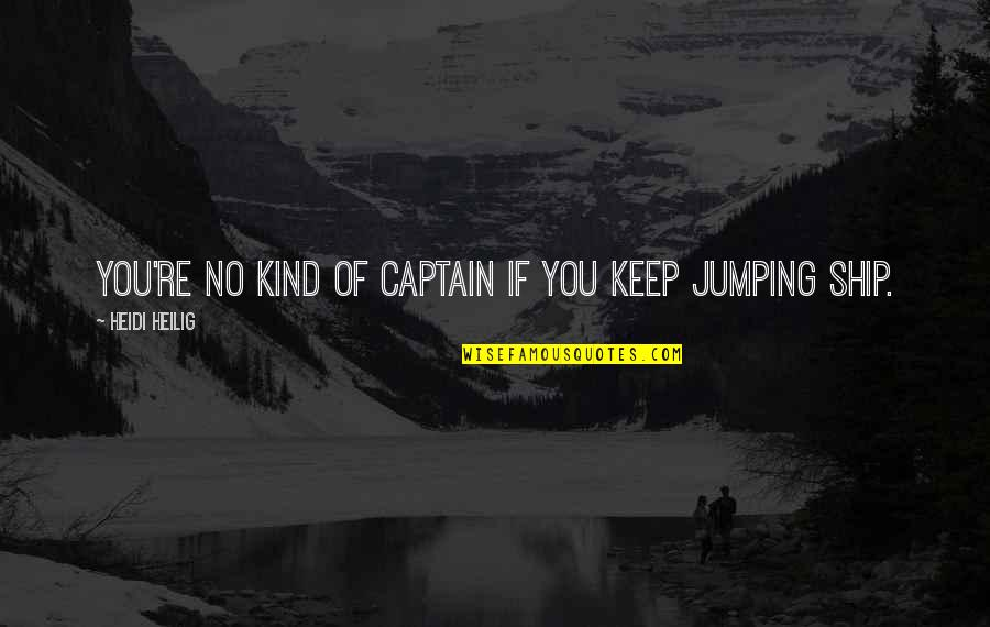 Funny Childbirth Quotes By Heidi Heilig: You're no kind of captain if you keep