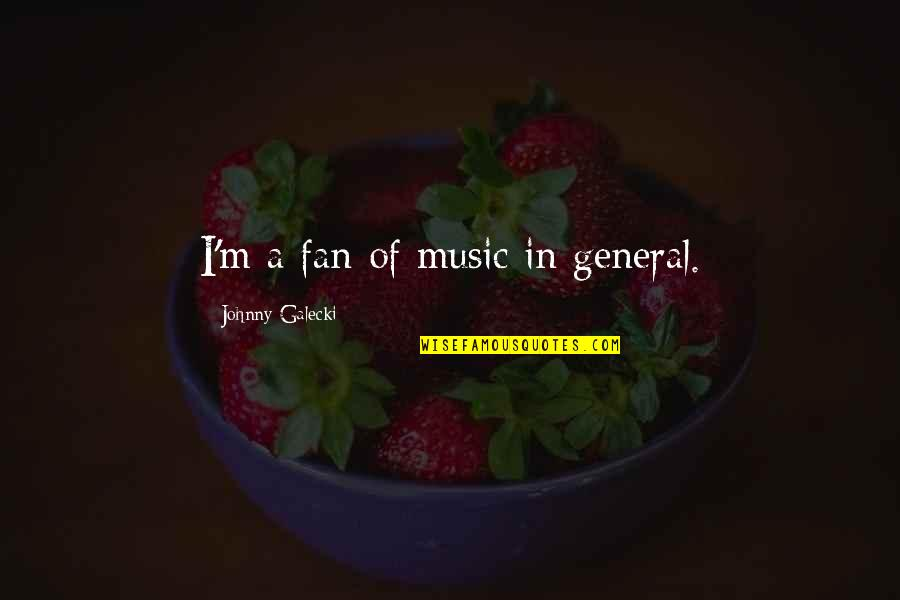 Funny Childbirth Quotes By Johnny Galecki: I'm a fan of music in general.