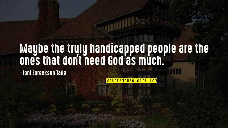 Funny Childbirth Quotes By Joni Eareckson Tada: Maybe the truly handicapped people are the ones