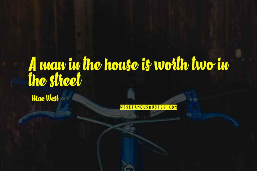 Funny Childbirth Quotes By Mae West: A man in the house is worth two