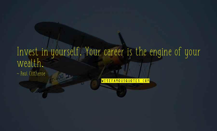 Funny Childbirth Quotes By Paul Clitheroe: Invest in yourself. Your career is the engine