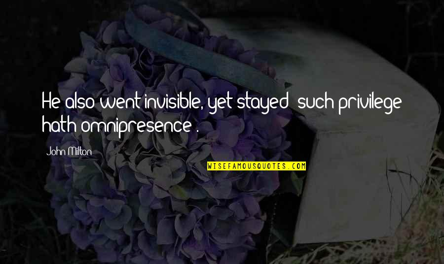 Funny Chinese Whispers Quotes By John Milton: He also went invisible, yet stayed (such privilege