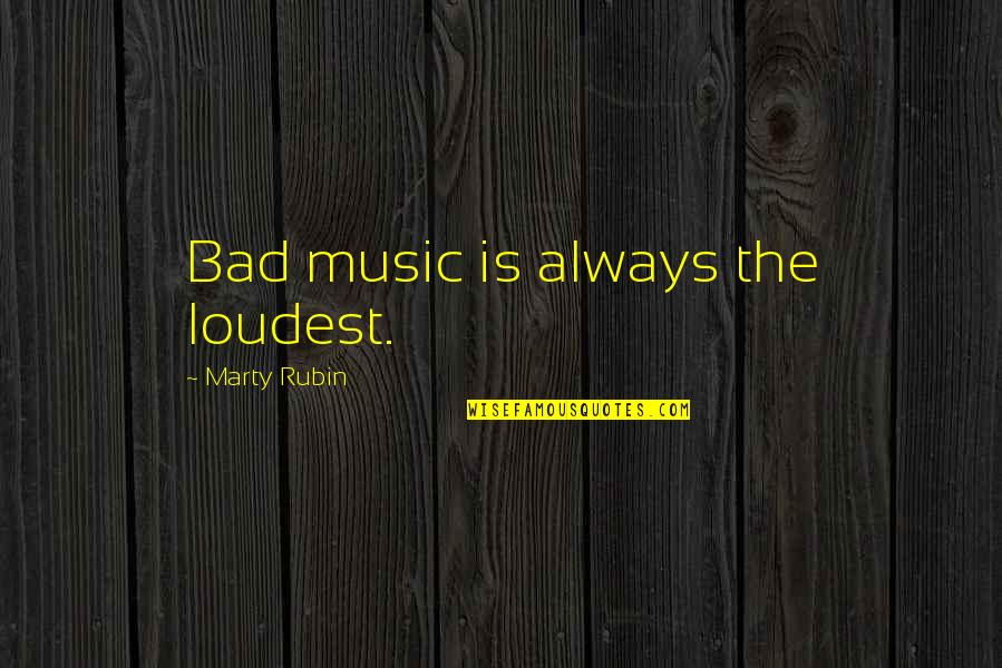Funny Chinese Whispers Quotes By Marty Rubin: Bad music is always the loudest.