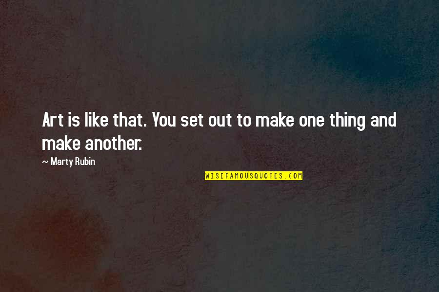Funny Chinese Whispers Quotes By Marty Rubin: Art is like that. You set out to