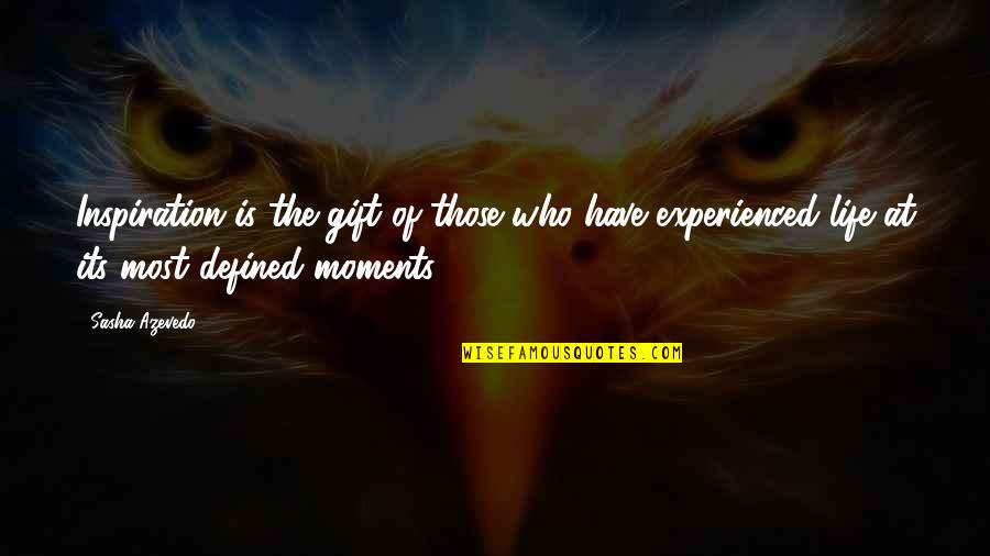 Funny Chinese Whispers Quotes By Sasha Azevedo: Inspiration is the gift of those who have