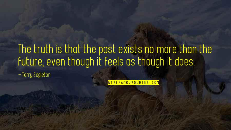 Funny Chinese Whispers Quotes By Terry Eagleton: The truth is that the past exists no