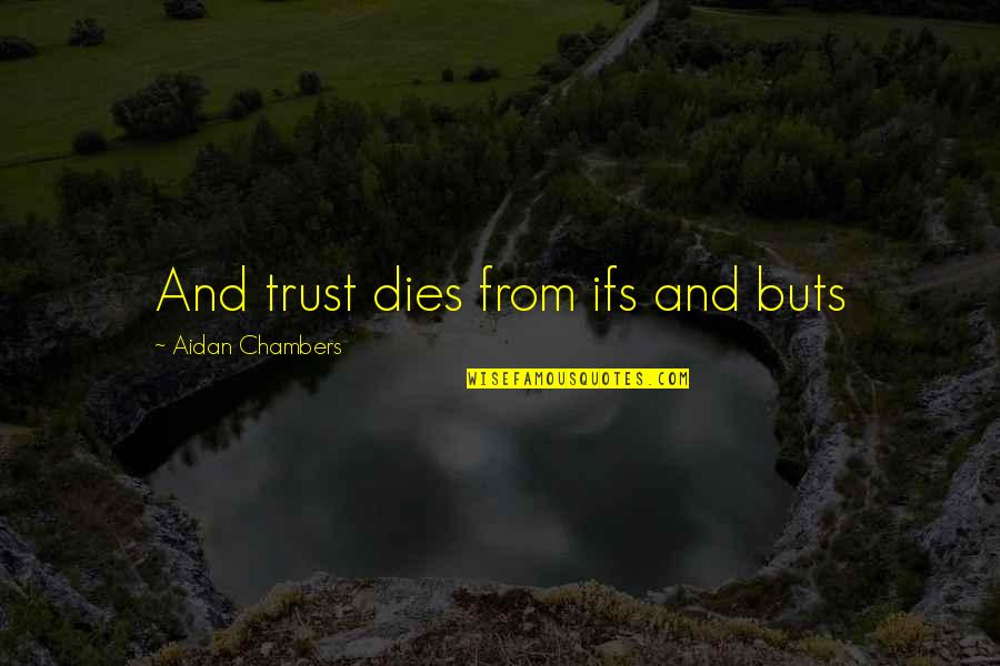 Funny Christmas Coal Quotes By Aidan Chambers: And trust dies from ifs and buts