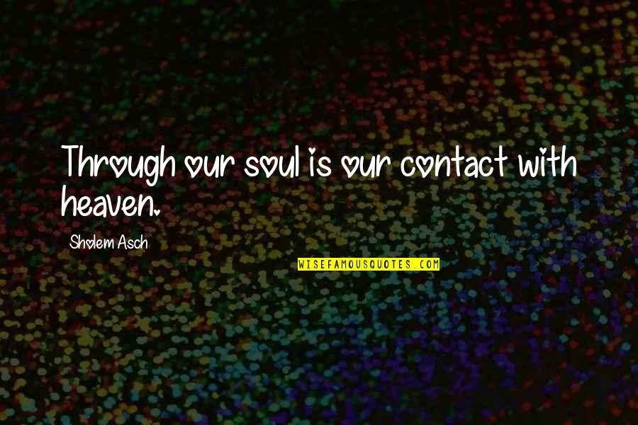 Funny Christmas Coal Quotes By Sholem Asch: Through our soul is our contact with heaven.
