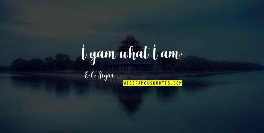Funny Cinnamon Quotes By E.C. Segar: I yam what I am.