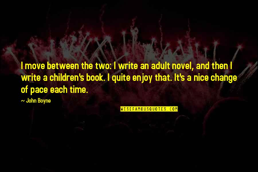 Funny Cinnamon Quotes By John Boyne: I move between the two: I write an