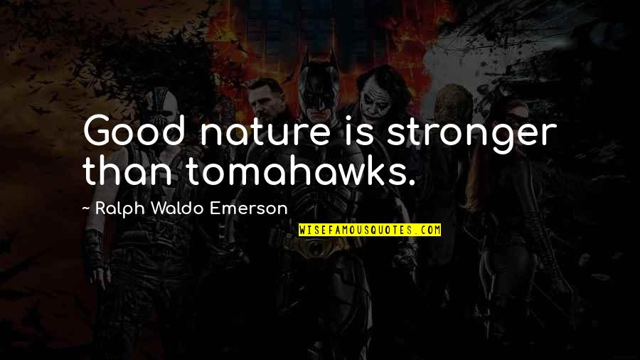 Funny Cinnamon Quotes By Ralph Waldo Emerson: Good nature is stronger than tomahawks.