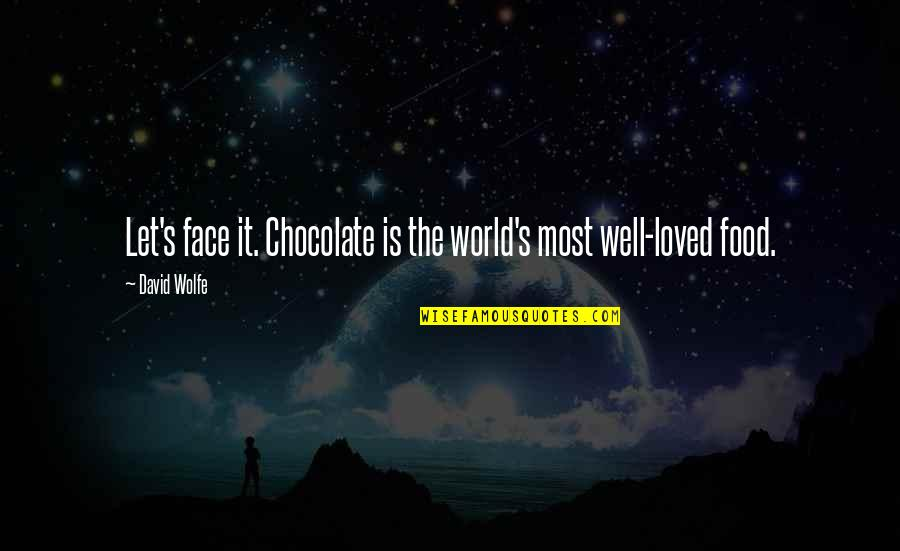 Funny Circumstance Quotes By David Wolfe: Let's face it. Chocolate is the world's most