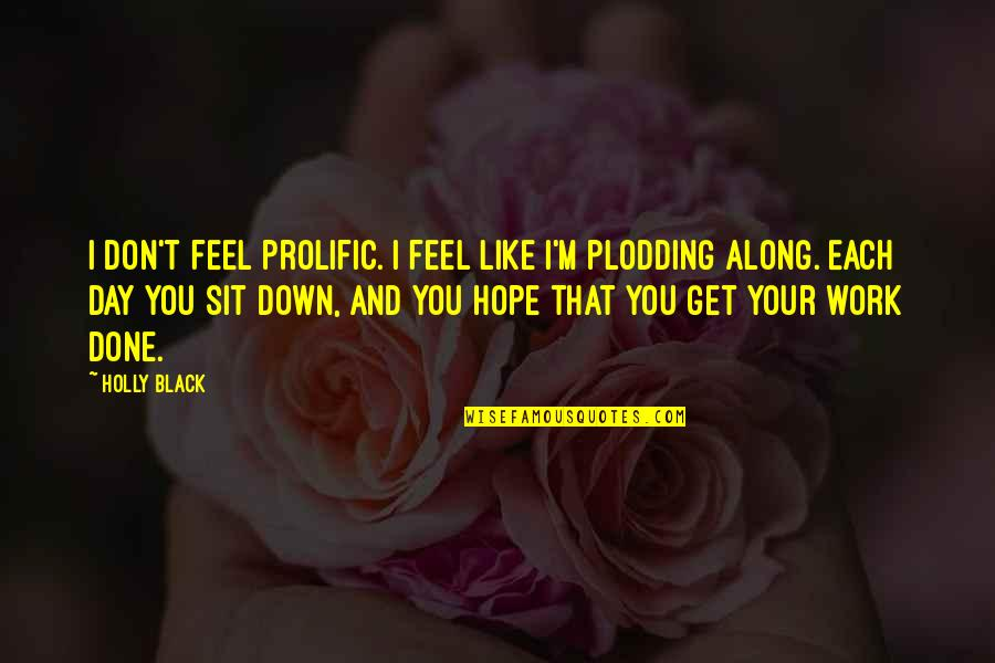 Funny Circumstance Quotes By Holly Black: I don't feel prolific. I feel like I'm