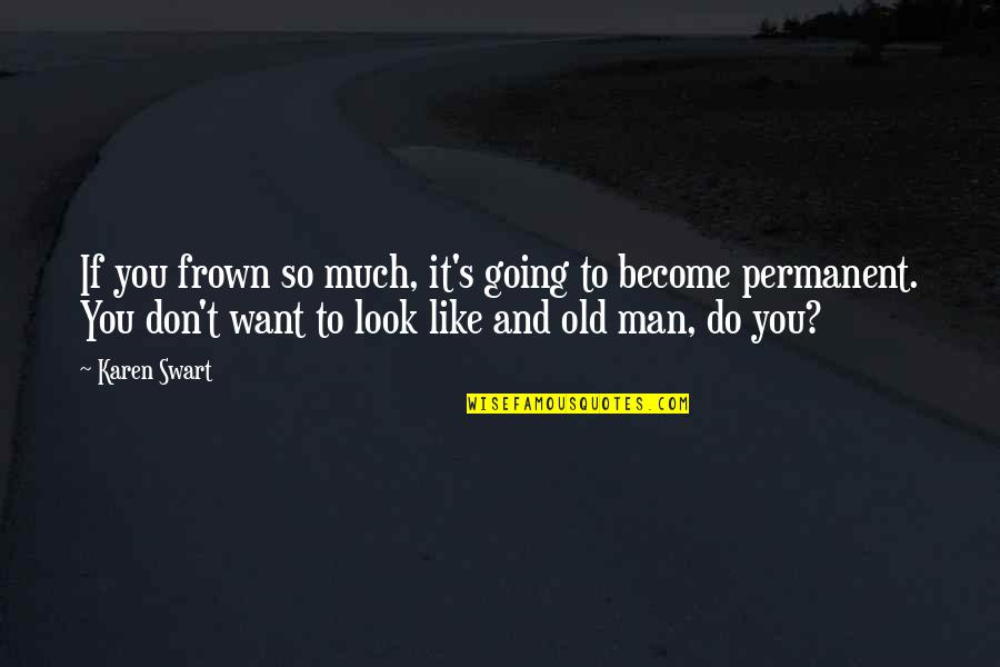 Funny Circumstance Quotes By Karen Swart: If you frown so much, it's going to