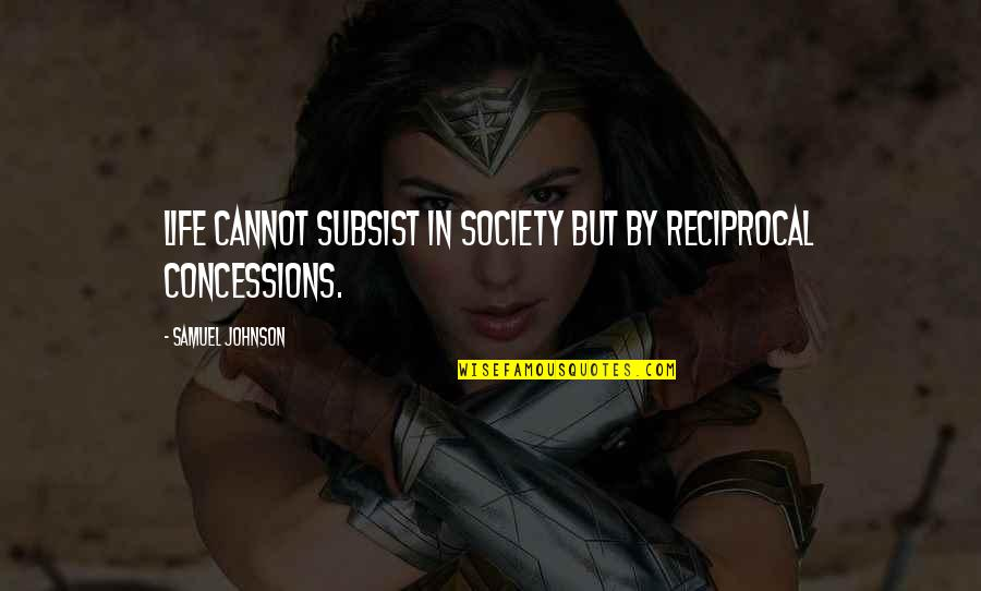 Funny Circumstance Quotes By Samuel Johnson: Life cannot subsist in society but by reciprocal