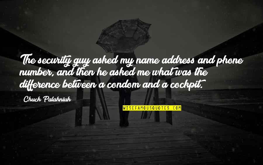 Funny Cockpit Quotes By Chuck Palahniuk: The security guy asked my name address and