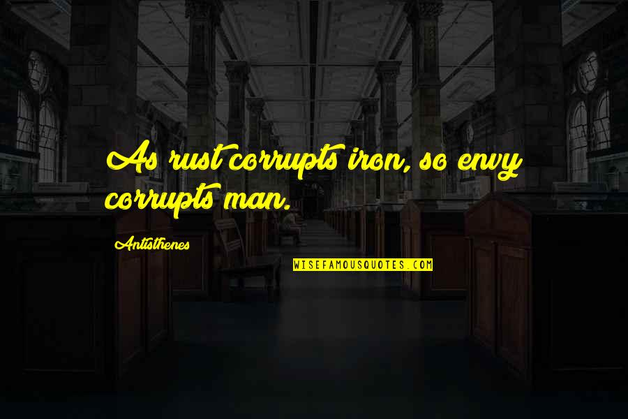 Funny Coconuts Quotes By Antisthenes: As rust corrupts iron, so envy corrupts man.