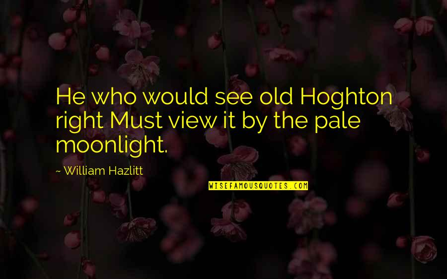 Funny Coconuts Quotes By William Hazlitt: He who would see old Hoghton right Must