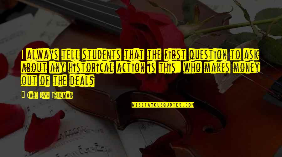 Funny Colleagues Leaving Quotes By Carl R. Trueman: I always tell students that the first question
