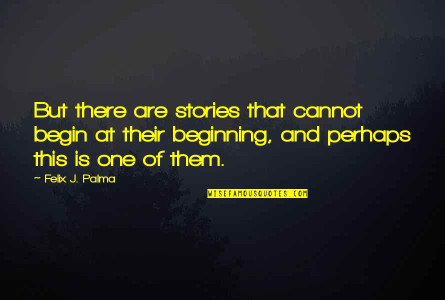 Funny Colleagues Leaving Quotes By Felix J. Palma: But there are stories that cannot begin at