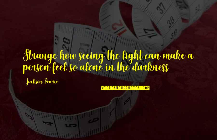 Funny Colleagues Leaving Quotes By Jackson Pearce: Strange how seeing the light can make a