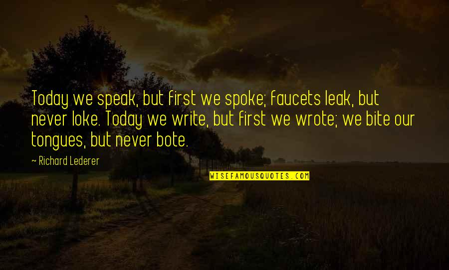 Funny Colleagues Leaving Quotes By Richard Lederer: Today we speak, but first we spoke; faucets