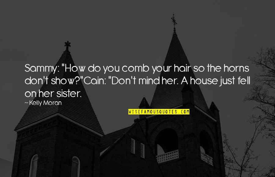 """Funny Comb Over Quotes By Kelly Moran: Sammy: """"How do you comb your hair so"""